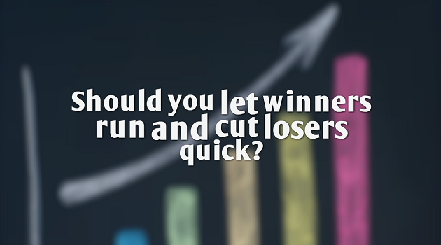 Should you let winners run and cut losers quick?